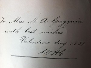 To Miss M. A. Greggain with best wishes. Valentine day 1881. W. H. C.""